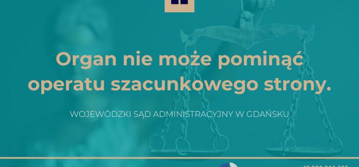 Wojewódzki Sąd Administracyjny w Gdańsku: organ nie może pominąć operatu szacunkowego strony