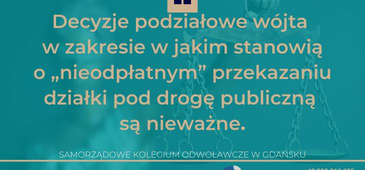 """SKO w Gdańsku: decyzje podziałowe wójta w zakresie w jakim stanowią o """"nieodpłatnym"""" przekazaniu działki pod drogę publiczną są NIEWAŻNE"""